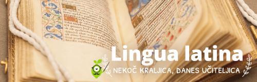 Lingua latina – nekoč kraljica, danes učiteljica